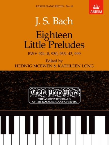 9781854722256: Eighteen Little Preludes BWV 924-8, 930, 933-43 & 999: Easier Piano Pieces 18 (Easier Piano Pieces (ABRSM))