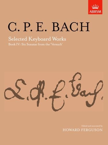 Selected Keyboard Works, Book IV: Six Sonatas: (From 'versuch Uber Die Wahre Art Das Clavier ...