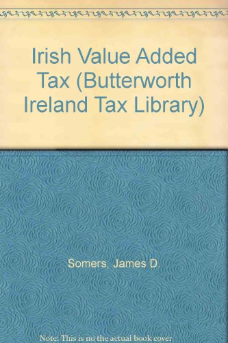 Irish value added tax (Butterworth Ireland Tax Library) (9781854751522) by Somers, James D