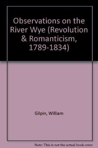 Observations on the River Wye (Revolution & Romanticism, 1789-1834): Gilpin, William
