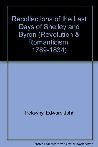 9781854772459: Recollections of the Last Days of Shelley and Byron, 1858 (Revolution and Romanticism, 1789-1834)