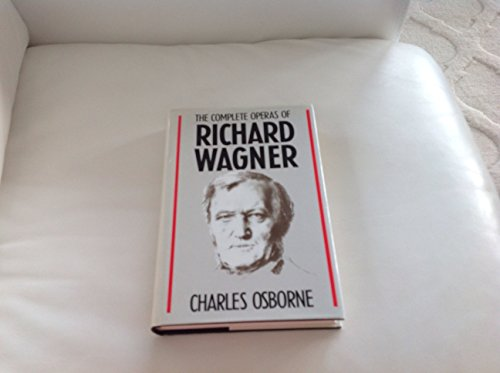 9781854790118: The Complete Operas of Richard Wagner