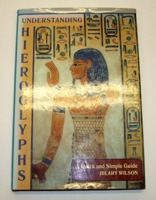 Understanding Hieroglyphs: A Quick and Simple Guide: Hilary Wilson