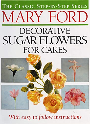 Decorative Sugar Flowers for Cakes: The Classic Step-by-Step Series (9781854794055) by Mary Ford