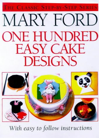 One Hundred Easy Cake Designs: Ford, Mary