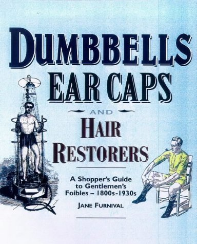 9781854794642: Dumbells, Earcaps and Hair Restorers: A Shopper's Guide to a Gentleman's Foibles, 1860-1930