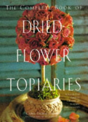 The Complete Book of Dried-flower Topiaries: Carol Endler Sterbenz