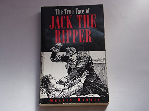 The True Face of Jack the Ripper: Harris, Melvin