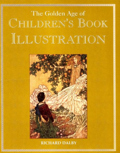 The Golden Age of Children's Book Illustration - FIRST EDITION -