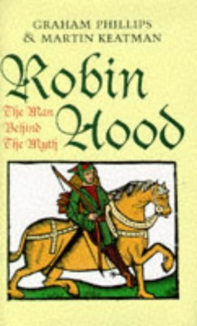 Robin Hood: The Man Behind the Myth: Phillips, Graham, Keatman, Martin