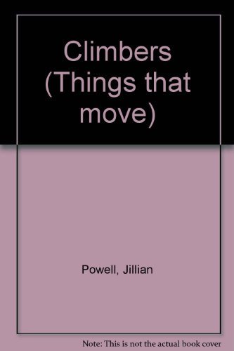 Climbers (Things that move): Powell, Jillian