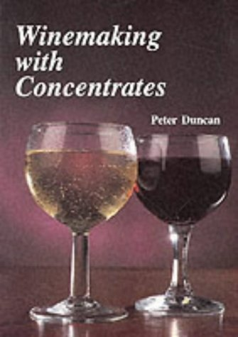 Winemaking with Concentrates (Paperback): Peter Duncan