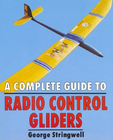 Complete Guide to Radio Control Gliders: Stringwell, George