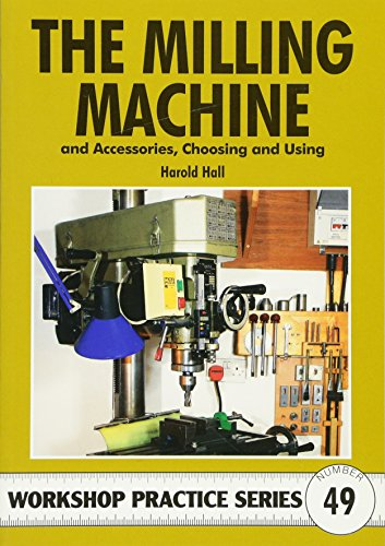9781854862662: Milling Machine & Accessories: And Accessories Choosing and Using (Workshop Practice Series)