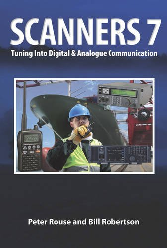 Scanners 7: Tuning Into Digital & Analogue Communication (1854862723) by Rouse, Peter; Robertson, Bill