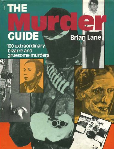 9781854870834: The Murder Guide: The 100 Most Extraordinary, Bizarre
