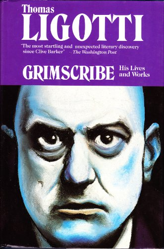 Grimscribe: His Life and Works: Thomas Ligotti