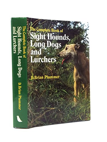 THE COMPLETE BOOK OF SIGHT HOUNDS, LONGDOGS & LURCHERS. By Brian Plummer.: Plummer (David Brian...