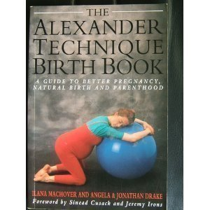 The Alexander Technique - Pregnancy and Birth: Ilana Machover, Angela
