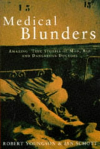 9781854872593: Medical Blunders: Amazing True Stories of Mad, Bad and Dangerous Doctors