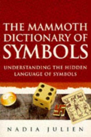 THE MAMMOTH DICTIONARY OF SYMBOLS: UNDERSTANDING THE HIDDEN LANGUAGE OF SYMBOLS.: Nadia. Julien