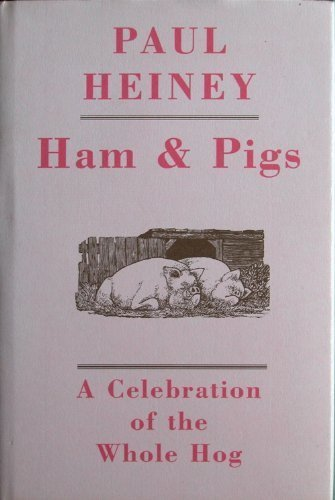 Ham and Pigs : A Celebration of the Whole Hog