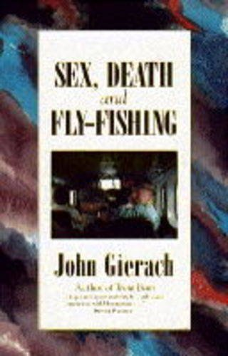 SEX, DEATH, AND FLY-FISHING. By John Gierach.: Gierach (John). (b. 1946)