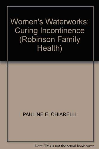 9781854873828: Women's Waterworks: Curing Incontinence (Robinson Family Health)