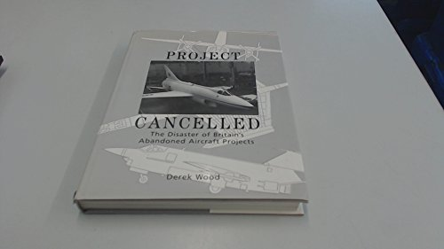 9781854880260: PROJECT CANCELLED The Disaster of Britain's Abandoned Aircraft Projects