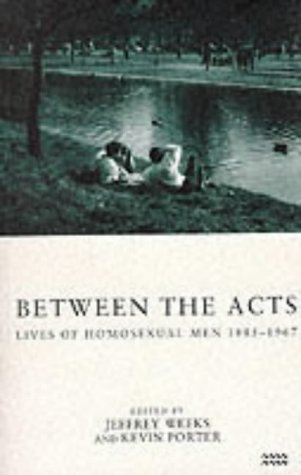 9781854890931: Between the Acts: Lives of Homosexual Men 1885-1967