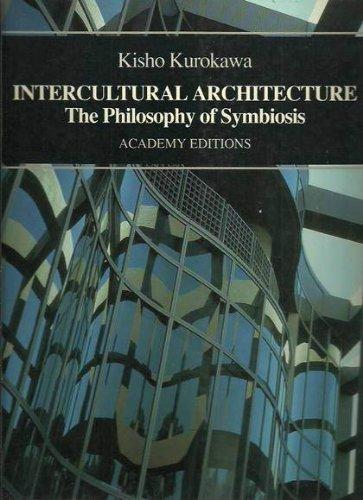 Intercultural Architecture - The Philosophy of Symbiosis: Kisho Kurokawa