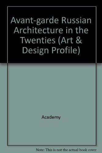 The Avant-Garde: Russian Architecture in the Twenties. Architectural Design Profile.: Andreas C ...