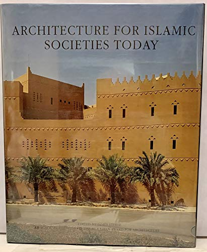 Architecture for Islamic Societies Today: James Steele, edited