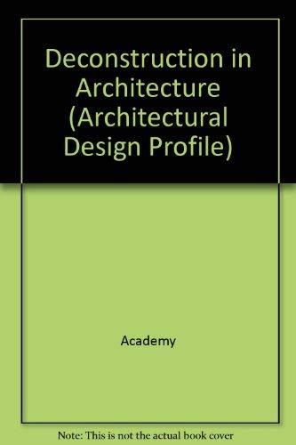 Deconstruction in Architecture.: Tschumi, Bernard ; Hadid, Zaha et al