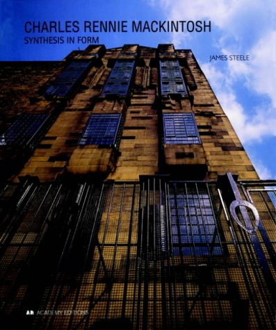 Charles Rennie Mackintosh: Synthesis in Form: Steele, James