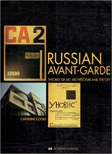 Russian Avant-Garde: Theories of Art, Architecture and the City: Catherine Cooke