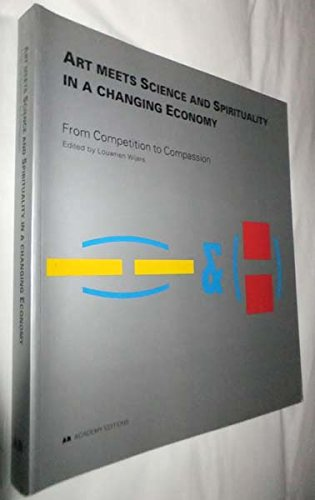 9781854904775: Art Meets Science and Spirituality in a Changing Economy: From Competition to Compassion