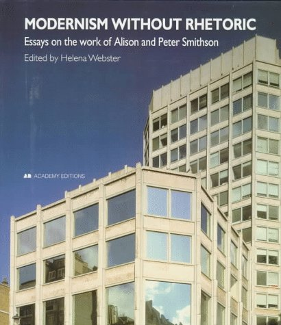 9781854904959: Modernism Without Rhetoric: Essays on the Work of Alison and Peter Smithson