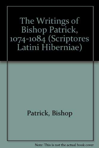 The Writings of Bishop Patrick, 1074-1084 (Scriptores Latini Hiberniae) (English and Latin Edition)...