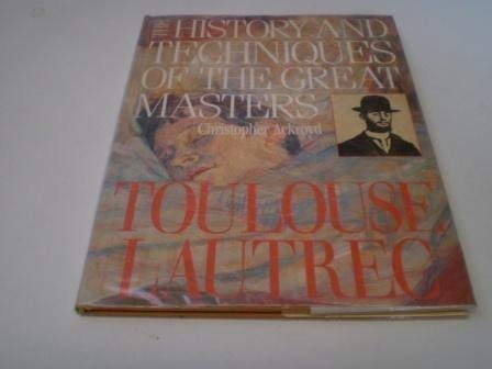 9781855010116: History and Techniques of the Great Masters: Toulouse-Lautrec (The History & Techniques of the Great Masters)
