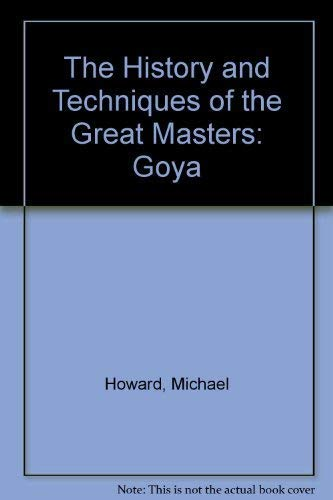 9781855010123: History and Techniques of the Great Masters: Goya