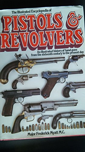 9781855010291: The Illustrated Encyclopaedia of Pistols and Revolvers: An Illustrated History of Hand Guns from the Sixteenth Century to the Present Day