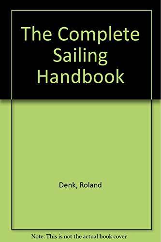 The Complete Sailing Handbook: Denk, Roland with