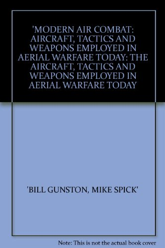 9781855011632: 'MODERN AIR COMBAT: AIRCRAFT, TACTICS AND WEAPONS EMPLOYED IN AERIAL WARFARE TODAY: THE AIRCRAFT, TACTICS AND WEAPONS EMPLOYED IN AERIAL WARFARE TODAY