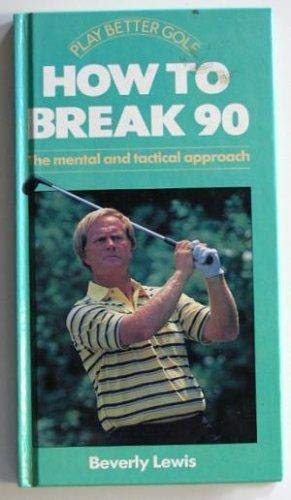 How to Break 90: The Mental and: Lewis, Beverly
