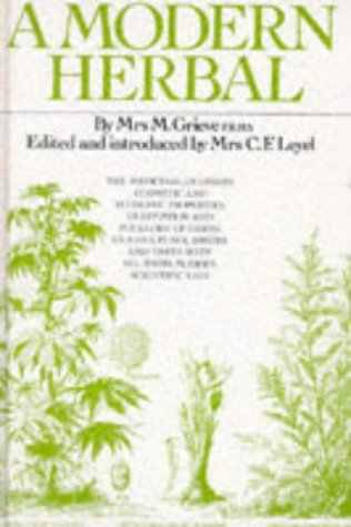 A Modern Herbal : The Medicinal, Culinary, Cosmetic and Economic Properties, Cultivation and Folk...