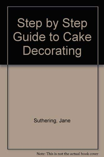 Step by Step Guide to Cake Decorating: JANE SUTHERING