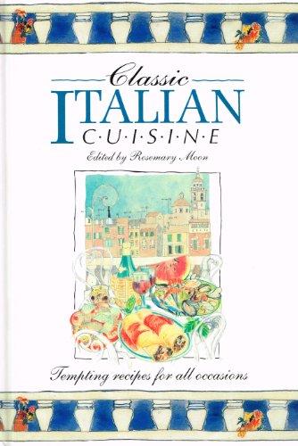 Classic Italian Cuisine: Tempting Recipes for All Occasions (Classic Cuisine): Rosemary Moon
