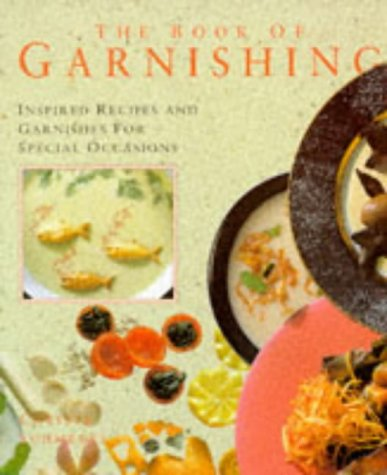 9781855016255: The Book of Garnishing: Inspired Recipes and Garnishes for Special Occasions