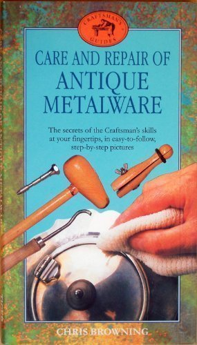 9781855016378: Care and Repair of Antique Metalware: The Secrets of the Craftsman's Skills at Your Fingertips, in Easy to Follow, Step-by-step Pictures (Craftsmen's Guides)